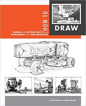 How to Draw:  Drawing and Sketching Objects and Environments from Your Imagination de Scott Robertson