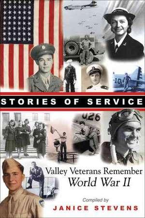Stories of Service: Valley Veterans Remember World War II de Janice Stevens