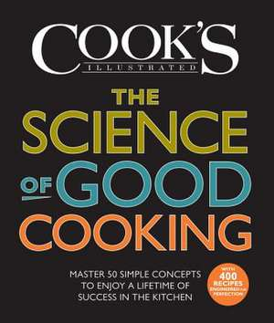 The Science of Good Cooking:  Master 50 Simple Concepts to Enjoy a Lifetime of Success in the Kitchen de America's Test Kitchen