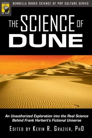 The Science of Dune: An Unauthorized Exploration into the Real Science Behind Frank Herbert's Fictional Universe de Kevin R. Grazier Ph.D.