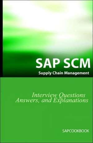 SAP Scm Interview Questions Answers and Explanations:  SAP Supply Chain Management Certification Review de Jim Stewart