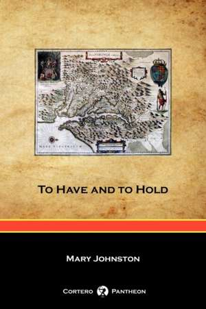 To Have and to Hold (Cortero Pantheon Edition) de Mary Johnston