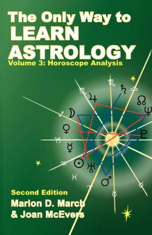 The Only Way to Learn about Astrology, Volume 3, Second Edition de Marion D. March