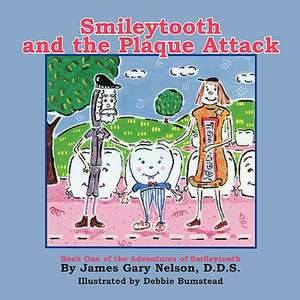Smileytooth and the Plaque Attack de James Gary Nelson