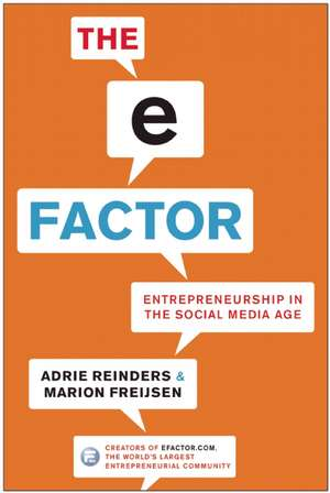 The E-Factor:  Entrepreneurship in the Social Media Age de Adrie Reinders