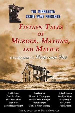 Fifteen Tales of Murder, Mayhem, and Malice:  From the Land of Minnesota Nice de  Minnesota Crime Wave
