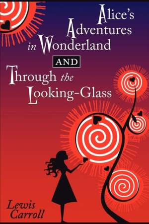 Alice's Adventures in Wonderland and Through the Looking-Glass:  Book Two de Lewis Carroll