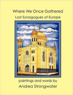 Where We Once Gathered, Lost Synagogues of Europe