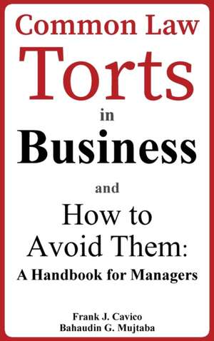 Common Law Torts in Business and How to Avoid Them: A Handbook for Managers de Frank J. Cavico
