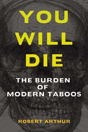 You Will Die: The Burden of Modern Taboos de Robert Arthur
