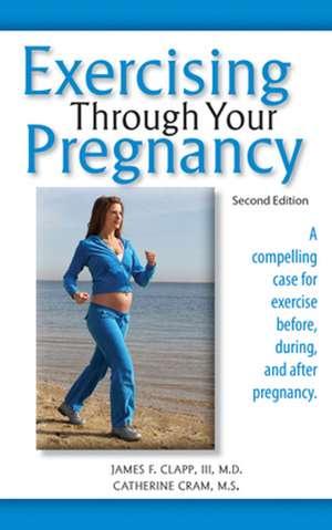 Exercising Through Your Pregnancy de James F. Clapp