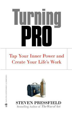 Turning Pro:  Tap Your Inner Power and Create Your Life's Work de Steven Pressfield