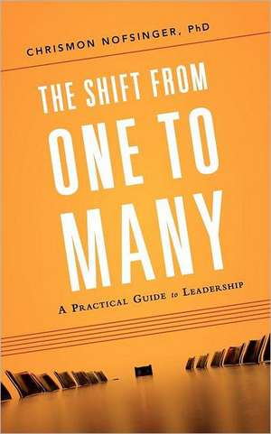 The Shift from One to Many:  A Practical Guide to Leadership de Chrismon Nofsinger