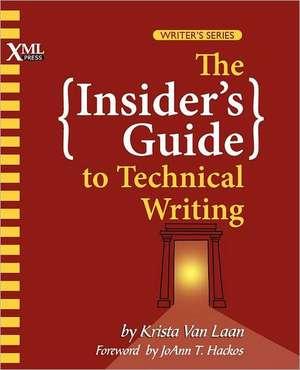 The Insider's Guide to Technical Writing de Krista Van Laan