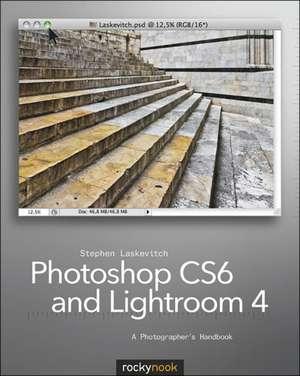 Photoshop Cs6 and Lightroom 4:  A Photographer's Handbook de Stephen Laskevitch