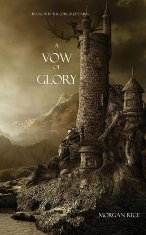 A Vow of Glory: Book #5 in the Sorcerer's Ring de Morgan Rice