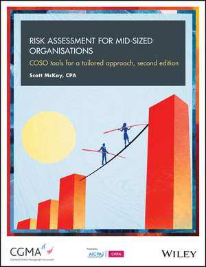 Risk Assessment for Mid–Sized Organisations: COSO Tools for a Tailored Approach de Scott McKay