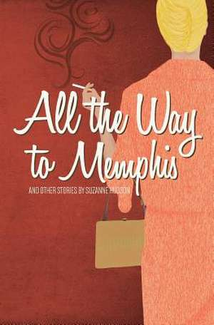 All the Way to Memphis and Other Stories de Suzanne Hudson