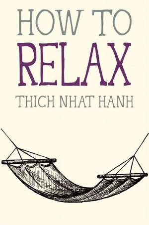 How to Relax de Thich Nhat Hanh