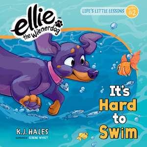 It's Hard to Swim (Ellie the Wienerdog series)