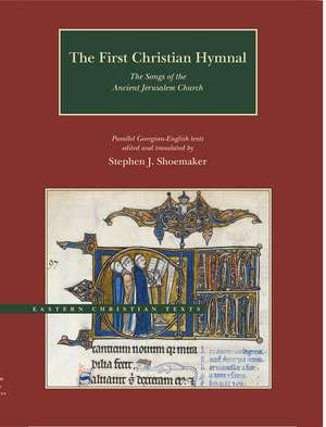 The First Christian Hymnal: The Songs of the Ancient Jerusalem Church: Parallel Georgian-English Texts de Stephen J. Shoemaker