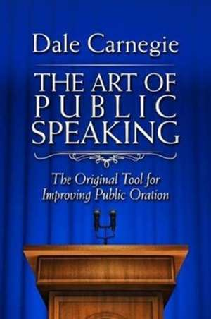 The Art of Public Speaking: The Original Tool for Improving Public Oration de Dale Carnegie