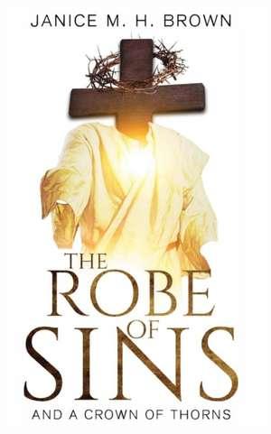 The Robe Of Sins de Janice M. H. Brown