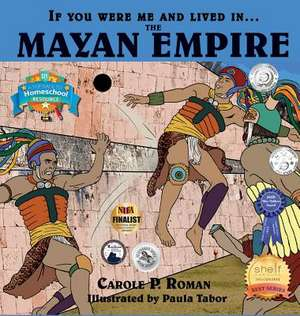 If You Were Me and Lived in....the Mayan Empire de Carole P. Roman
