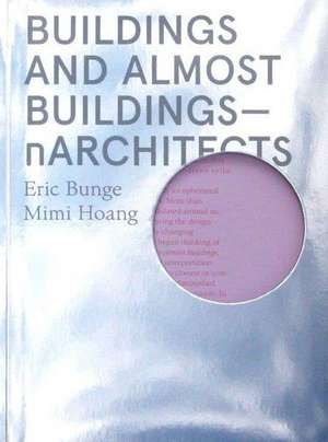 Buildings and Almost Buildings: Narchitects de Eric Bunge