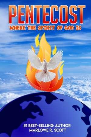 Pentecost: Where the Spirit of God Is de Marlowe Scott