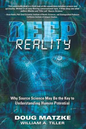 Deep Reality: Why Source Science May Be the Key to Understanding Human Potential de William A. Tiller
