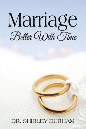 Marriage Better With Time de Shirley Durham