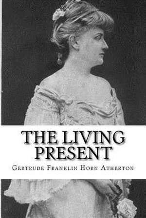 The Living Present de Gertrude Franklin Horn Atherton