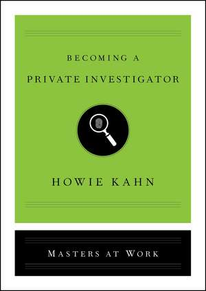 Becoming a Private Investigator de Howie Kahn