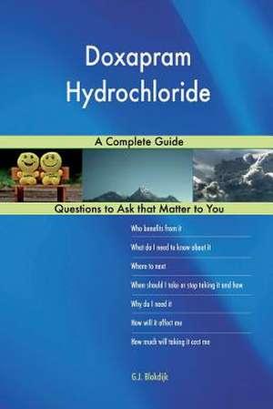 Doxapram Hydrochloride; A Complete Guide de Blokdijk, G. J.