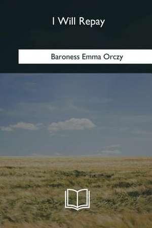 I Will Repay de Baroness Emma Orczy