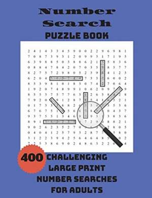 Number Search Puzzle Book: 400 Challenging Large Print Number Searches For Adults de  Integer Puzzles
