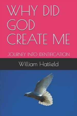 Why Did God Create Me: Journey Into Identification de William Roy Hatfield