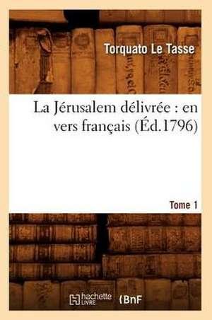 La Jerusalem Delivree:  En Vers Francais. Tome 1 (Ed.1796) de  Le Tasse T.