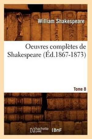 Oeuvres Completes de Shakespeare. Tome 8 (Ed.1867-1873) de William Shakespeare