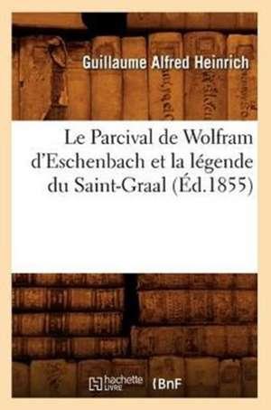 Le Parcival de Wolfram D'Eschenbach Et La Legende Du Saint-Graal, (Ed.1855) de  Heinrich G. a.