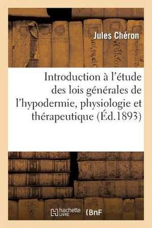 Introduction A L'Etude Des Lois Generales de L'Hypodermie, Physiologie Et Therapeutique
