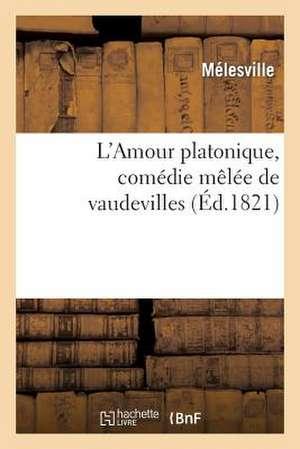 L'Amour Platonique, Comedie Melee de Vaudevilles