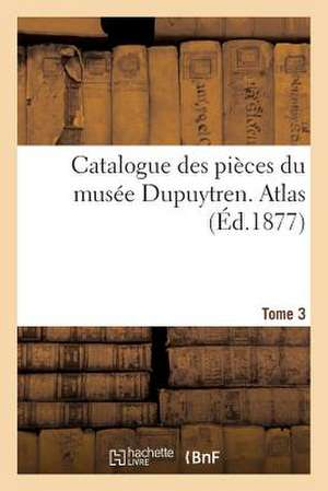 Catalogue Des Pieces Du Musee Dupuytren. Atlas, Tome 3