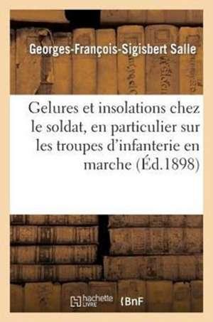 Gelures Et Insolations Chez Le Soldat, En Particulier Sur Les Troupes D'Infanterie En Marche
