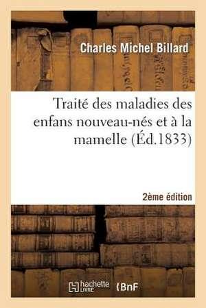 Traite Des Maladies Des Enfans Nouveau-Nes Et a la Mamelle 2e Edition