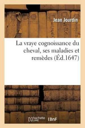La Vraye Cognoissance Du Cheval, Ses Maladies Et Remedes