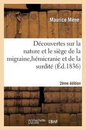 Decouvertes Sur Nature Et Siege de La Migraine, Hemicranie, Surdite, Et Nouveau Traitement 2e Edition