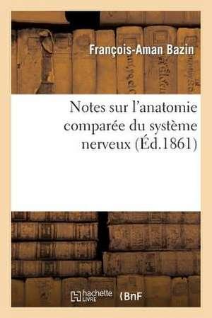 Notes Sur L'Anatomie Comparee Du Systeme Nerveux