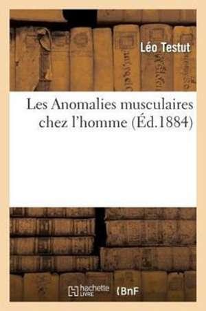 Les Anomalies Musculaires Chez L'Homme Expliquees Par Anatomie Comparee, Importance En Anthropologie